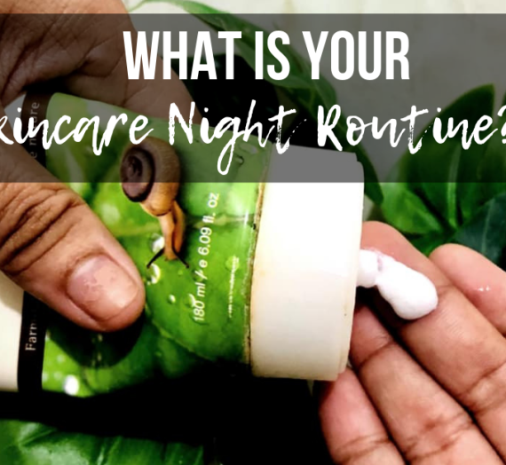 What's Your Skincare Night Routine?