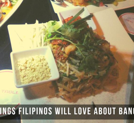 7 Things Filipinos Will Love About Bangkok
