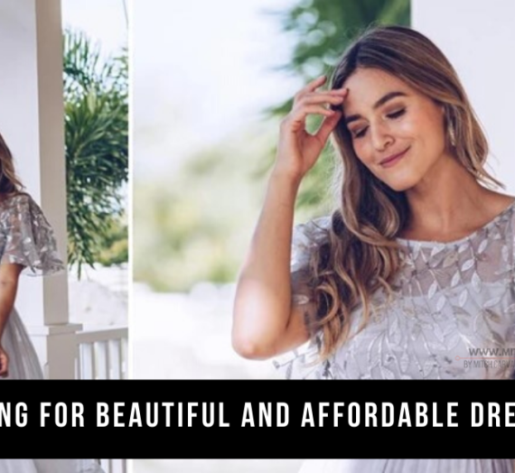 Looking for Beautiful and Affordable Dresses?