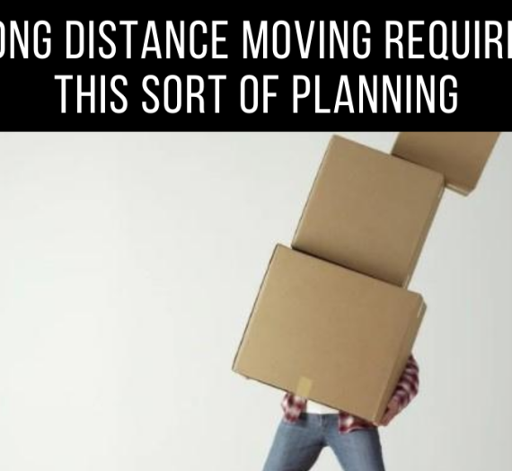 Long Distance Moving Requires This Sort Of Planning