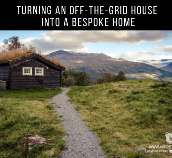Turning An Off-The-Grid House Into A Bespoke Home