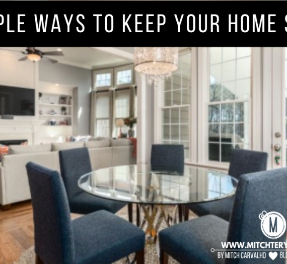 Simple Ways To Keep Your Home As Safe As You Possible Can