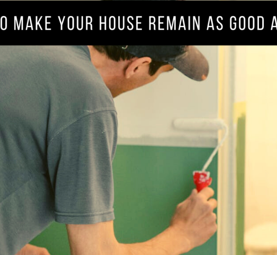 How to Make Your House Remain As Good as New